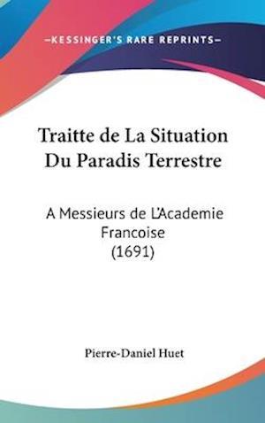 Traitte de La Situation Du Paradis Terrestre af Pierre-Daniel Huet