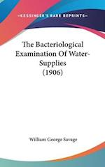 The Bacteriological Examination of Water-Supplies (1906) af William George Savage
