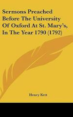 Sermons Preached Before the University of Oxford at St. Mary's, in the Year 1790 (1792) af Henry Kett