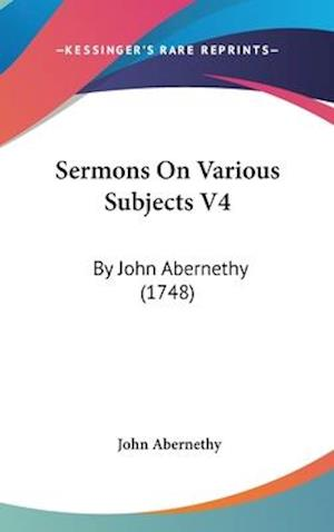 Sermons on Various Subjects V4 af John Abernethy