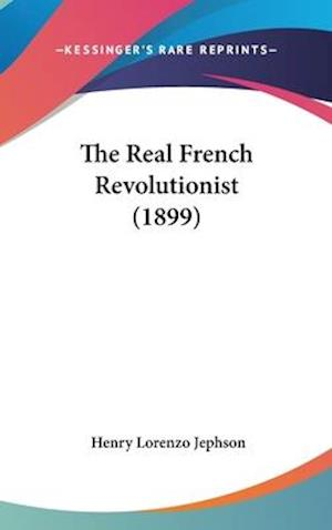 The Real French Revolutionist (1899) af Henry Lorenzo Jephson
