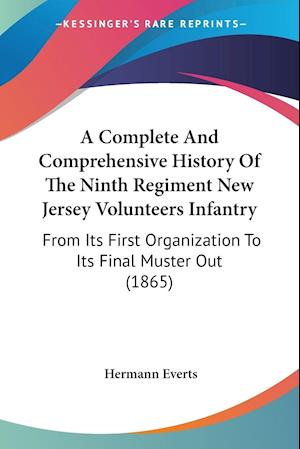 A   Complete and Comprehensive History of the Ninth Regiment New Jersey Volunteers Infantry af Hermann Everts