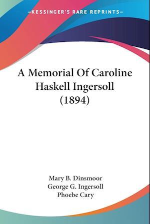 A Memorial of Caroline Haskell Ingersoll (1894) af Phoebe Cary, George G. Ingersoll, Mary B. Dinsmoor