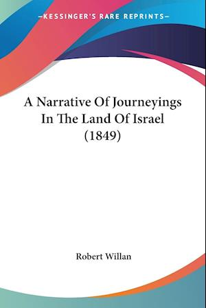 A Narrative of Journeyings in the Land of Israel (1849) af Robert Willan