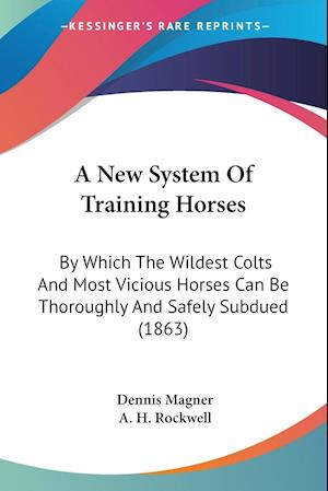 A New System of Training Horses af Dennis Magner, A. H. Rockwell