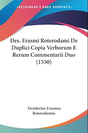 Des. Erasmi Roterodami de Duplici Copia Verborum E Rerum Commentarii Duo (1550) af Desiderius Erasmus Roterodamus