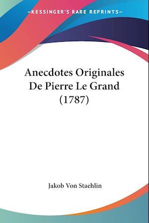Anecdotes Originales de Pierre Le Grand (1787) af Jakob Von Staehlin