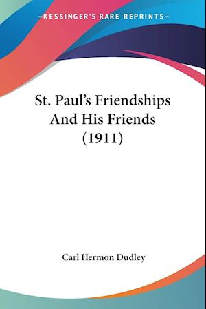 St. Paul's Friendships and His Friends (1911) af Carl Hermon Dudley