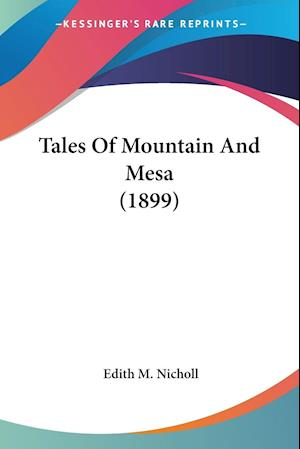 Tales of Mountain and Mesa (1899) af Edith M. Nicholl