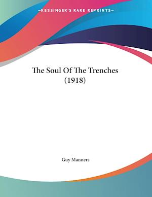 The Soul of the Trenches (1918) af Guy Manners