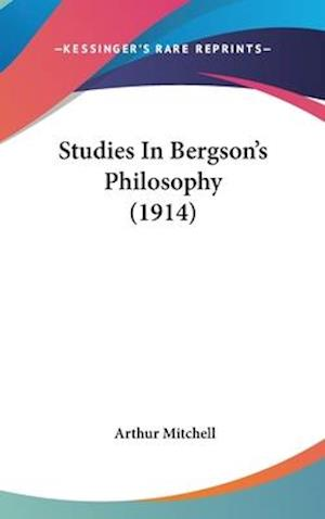 Studies in Bergson's Philosophy (1914) af Arthur Mitchell