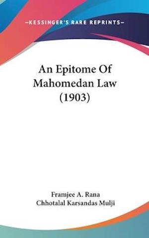 An Epitome of Mahomedan Law (1903) af Framjee A. Rana, Chhotalal Karsandas Mulji