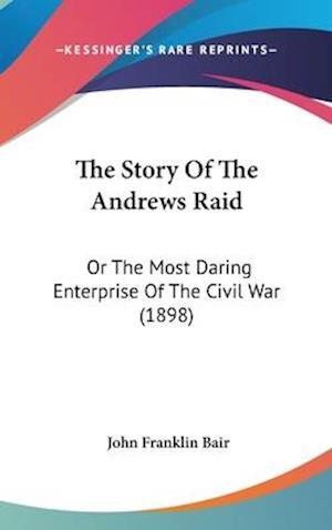 The Story of the Andrews Raid af John Franklin Bair