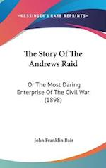 The Story of the Andrews Raid af John Franklin Bair