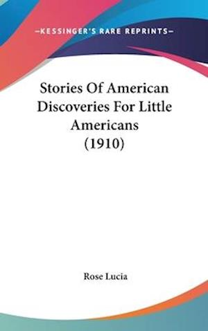 Stories of American Discoveries for Little Americans (1910) af Rose Lucia
