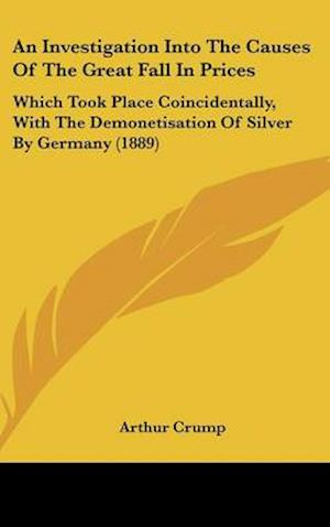 An Investigation Into the Causes of the Great Fall in Prices af Arthur Crump