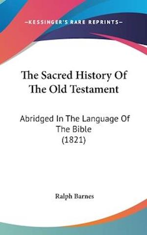 The Sacred History of the Old Testament af Ralph Barnes