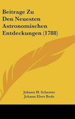 Beitrage Zu Den Neuesten Astronomischen Entdeckungen (1788) af Johann Elert Bode, Johann H. Schroter