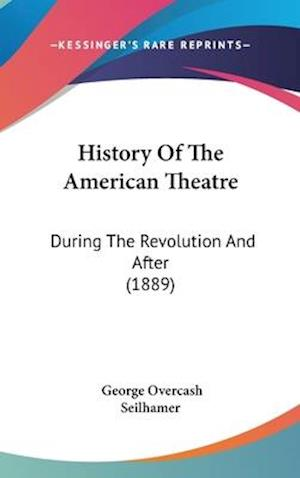 History of the American Theatre af George Overcash Seilhamer