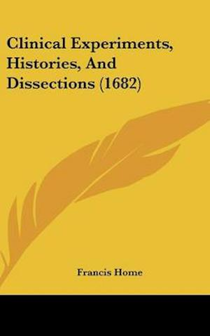 Clinical Experiments, Histories, and Dissections (1682) af Francis Home