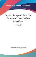 Betrachtungen Uber Die Neuesten Historischen Schriften (1772) af Johann Georg Meusel