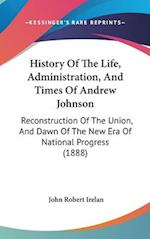 History of the Life, Administration, and Times of Andrew Johnson af John Robert Irelan