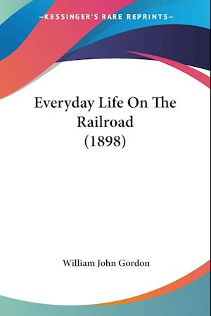 Everyday Life on the Railroad (1898) af William John Gordon