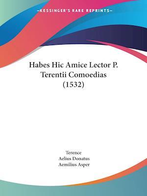 Habes Hic Amice Lector P. Terentii Comoedias (1532) af Terence, Aelius Donatus, Aemilius Asper
