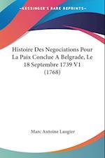 Histoire Des Negociations Pour La Paix Conclue a Belgrade, Le 18 Septembre 1739 V1 (1768) af Marc-Antoine Laugier