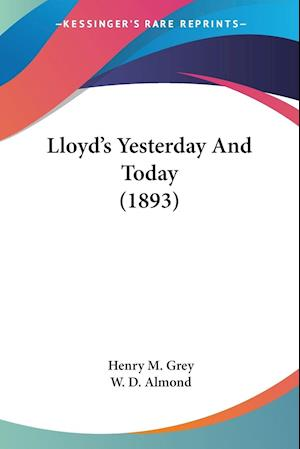 Lloyd's Yesterday and Today (1893) af Henry M. Grey