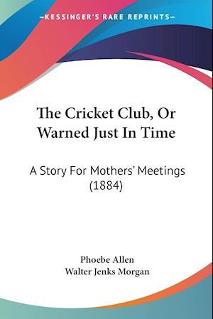 The Cricket Club, or Warned Just in Time af Phoebe Allen