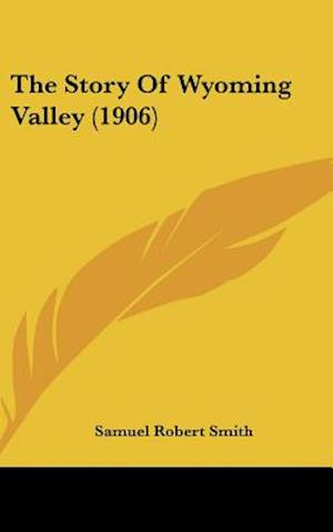 The Story of Wyoming Valley (1906) af Samuel Robert Smith