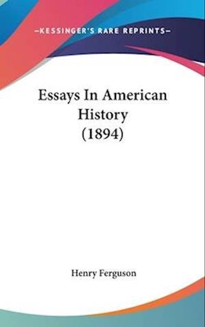 Essays in American History (1894) af Henry Ferguson