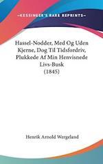 Hassel-Nodder, Med Og Uden Kjerne, Dog Til Tidsfordriv, Plukkede AF Min Henvisnede Livs-Busk (1845) af Henrik Arnold Wergeland