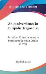 Animadversiones in Euripidis Tragoedias af Friedrich Jacobs