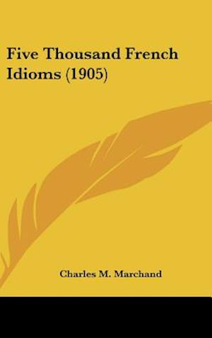 Five Thousand French Idioms (1905) af Charles M. Marchand