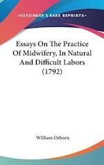 Essays on the Practice of Midwifery, in Natural and Difficult Labors (1792) af William Osborn