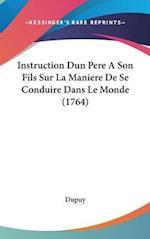 Instruction Dun Pere a Son Fils Sur La Maniere de Se Conduire Dans Le Monde (1764) af Dupuy