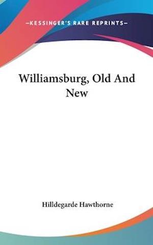 Williamsburg, Old and New af Hildegarde Hawthorne, Hilldegarde Hawthorne
