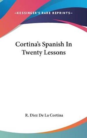 Cortina's Spanish in Twenty Lessons af R. Diez De La Cortina