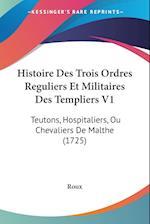 Histoire Des Trois Ordres Reguliers Et Militaires Des Templiers V1 af Roux