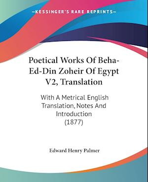 Poetical Works of Beha-Ed-Din Zoheir of Egypt V2, Translation af Edward Henry Palmer