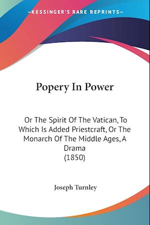 Popery in Power af Joseph Turnley