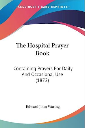 The Hospital Prayer Book af Edward John Waring