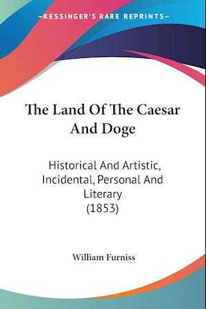 The Land of the Caesar and Doge af William Furniss