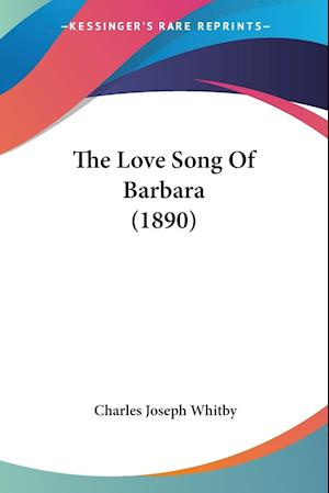 The Love Song of Barbara (1890) af Charles Joseph Whitby