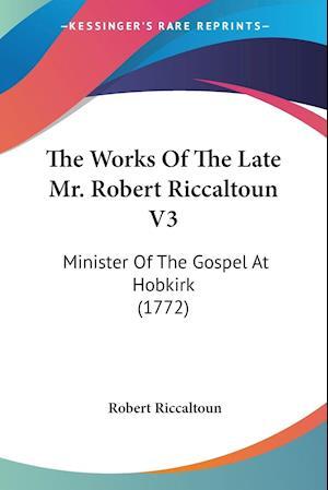 The Works of the Late Mr. Robert Riccaltoun V3 af Robert Riccaltoun