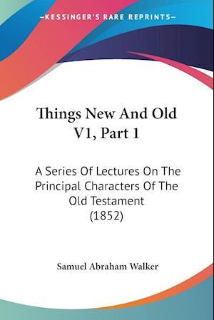 Things New and Old V1, Part 1 af Samuel Abraham Walker