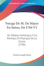 Voyage de M. de Mayer En Suisse, En 1784 V1 af Charles Joseph Mayer