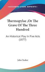 Thermopylae, or the Grave of the Three Hundred af John Tucker